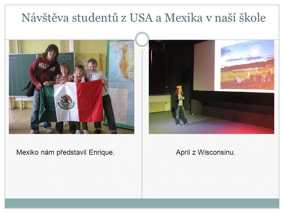 Návštěva studentů z USA a Mexika v naší škole April z Wisconsinu.Mexiko nám představil Enrique.