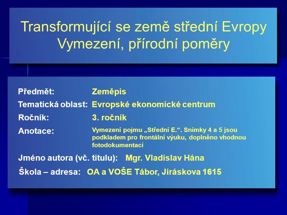 Transformující se země střední Evropy Vymezení, přírodní poměry Jméno autora (vč.