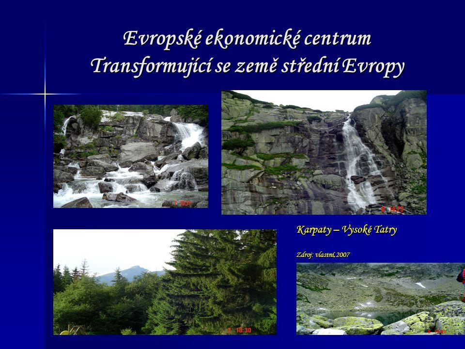Evropské ekonomické centrum Transformující se země střední Evropy Karpaty – Vysoké Tatry Zdroj: vlastní,2007