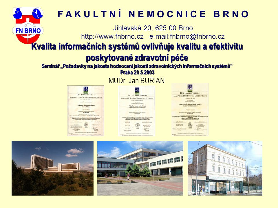 F A K U L T N Í N E M O C N I C E B R N O Jihlavská 20, 625 00 Brno http://www.fnbrno.cz e-mail:fnbrno@fnbrno.cz Kvalita informačních systémů ovlivňuj