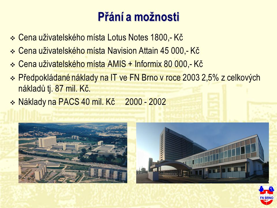 Přání a možnosti  Cena uživatelského místa Lotus Notes 1800,- Kč  Cena uživatelského místa Navision Attain 45 000,- Kč  Cena uživatelského místa AM