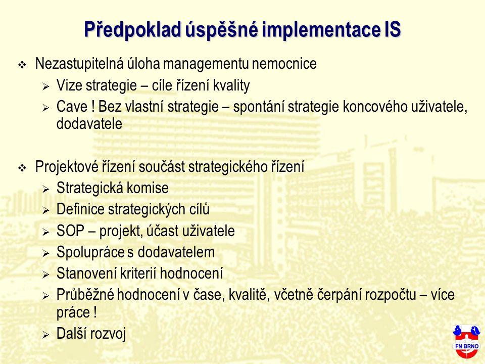 Předpoklad úspěšné implementace IS  Nezastupitelná úloha managementu nemocnice  Vize strategie – cíle řízení kvality  Cave ! Bez vlastní strategie