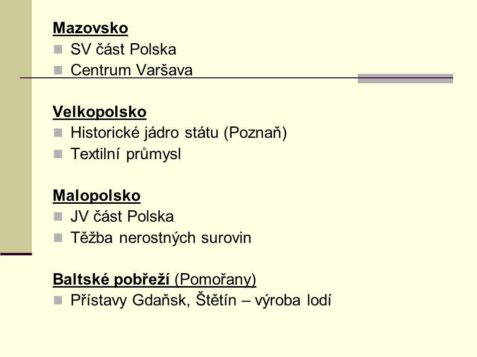 Mazovsko SV část Polska Centrum Varšava Velkopolsko Historické jádro státu (Poznaň) Textilní průmysl Malopolsko JV část Polska Těžba nerostných surovin Baltské pobřeží (Pomořany) Přístavy Gdaňsk, Štětín – výroba lodí