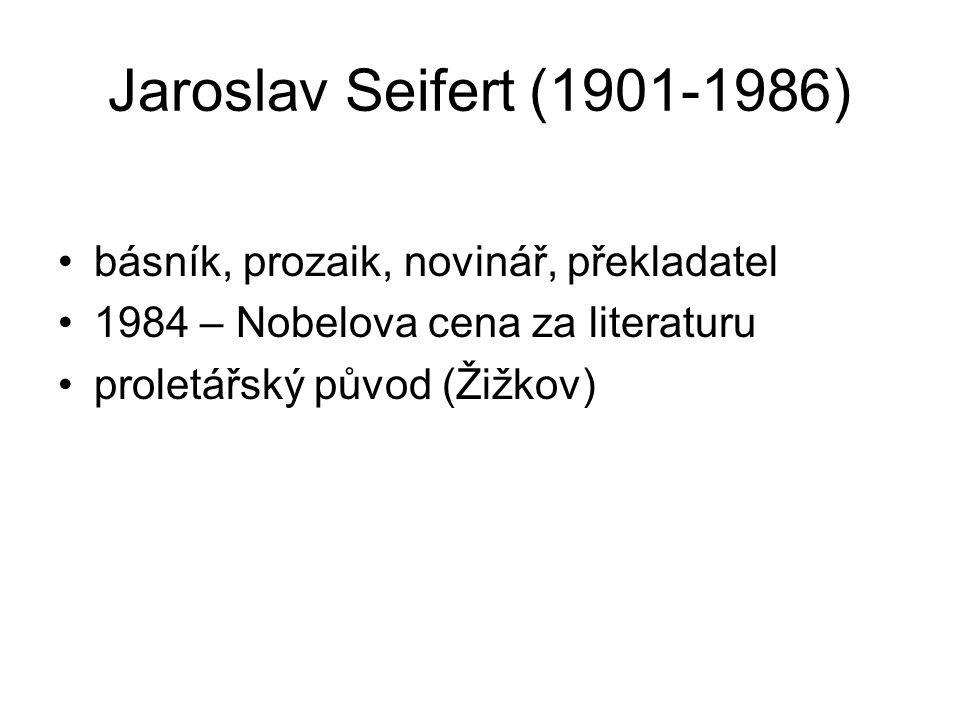 Jaroslav Seifert (1901-1986) básník, prozaik, novinář, překladatel 1984 – Nobelova cena za literaturu proletářský původ (Žižkov)