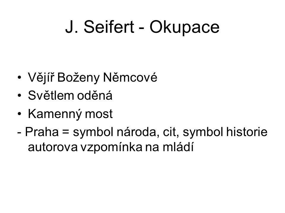 J. Seifert - Okupace Vějíř Boženy Němcové Světlem oděná Kamenný most - Praha = symbol národa, cit, symbol historie autorova vzpomínka na mládí