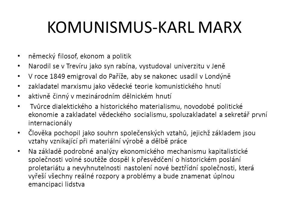KOMUNISMUS-KARL MARX německý filosof, ekonom a politik Narodil se v Trevíru jako syn rabína, vystudoval univerzitu v Jeně V roce 1849 emigroval do Pař