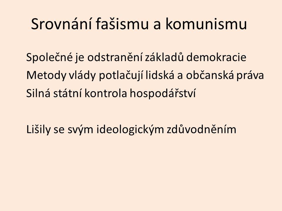 Srovnání fašismu a komunismu Společné je odstranění základů demokracie Metody vlády potlačují lidská a občanská práva Silná státní kontrola hospodářství Lišily se svým ideologickým zdůvodněním