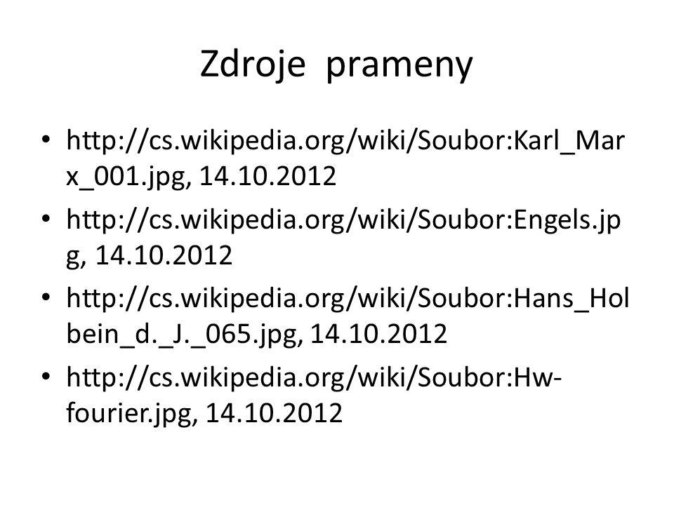 Zdroje prameny http://cs.wikipedia.org/wiki/Soubor:Karl_Mar x_001.jpg, 14.10.2012 http://cs.wikipedia.org/wiki/Soubor:Engels.jp g, 14.10.2012 http://c