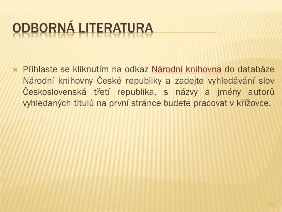  Přihlaste se kliknutím na odkaz Národní knihovna do databáze Národní knihovny České republiky a zadejte vyhledávání slov Československá třetí republika, s názvy a jmény autorů vyhledaných titulů na první stránce budete pracovat v křížovce.Národní knihovna 11