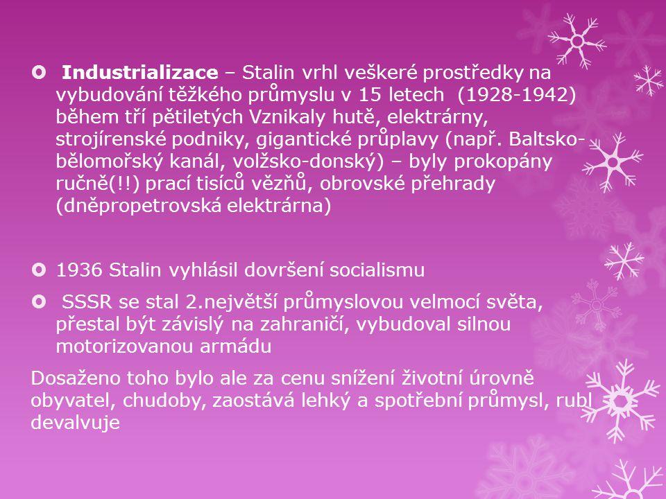 Industrializace – Stalin vrhl veškeré prostředky na vybudování těžkého průmyslu v 15 letech (1928-1942) během tří pětiletých Vznikaly hutě, elektrár