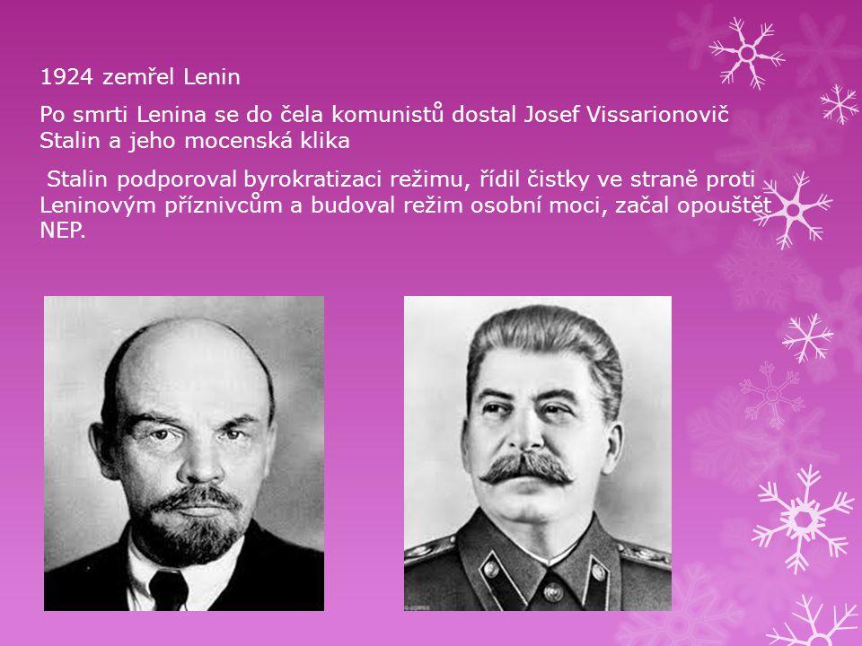1924 zemřel Lenin Po smrti Lenina se do čela komunistů dostal Josef Vissarionovič Stalin a jeho mocenská klika Stalin podporoval byrokratizaci režimu,