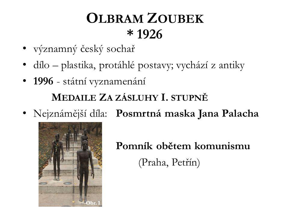O LBRAM Z OUBEK * 1926 významný český sochař dílo – plastika, protáhlé postavy; vychází z antiky 1996 - státní vyznamenání M EDAILE Z A ZÁSLUHY I. STU