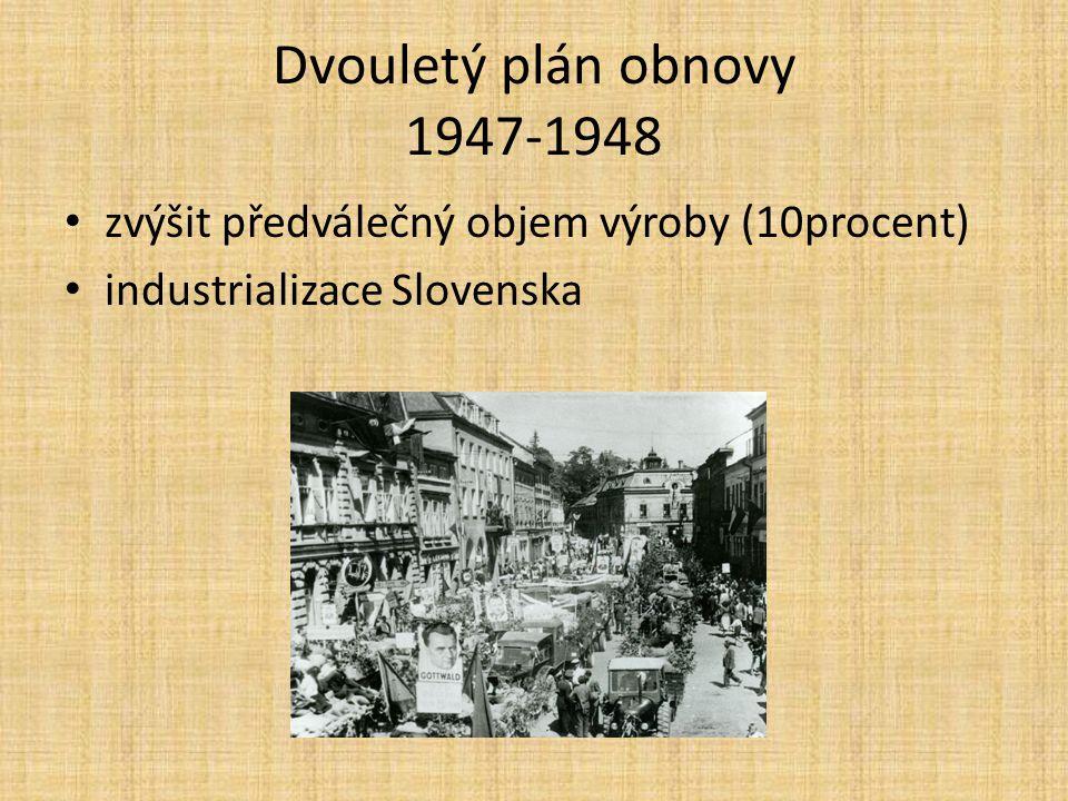 Dvouletý plán obnovy 1947-1948 zvýšit předválečný objem výroby (10procent) industrializace Slovenska