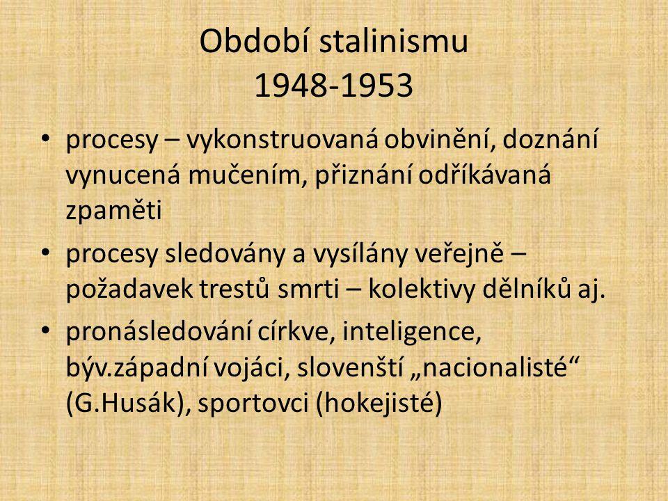 Období stalinismu 1948-1953 procesy – vykonstruovaná obvinění, doznání vynucená mučením, přiznání odříkávaná zpaměti procesy sledovány a vysílány veřejně – požadavek trestů smrti – kolektivy dělníků aj.