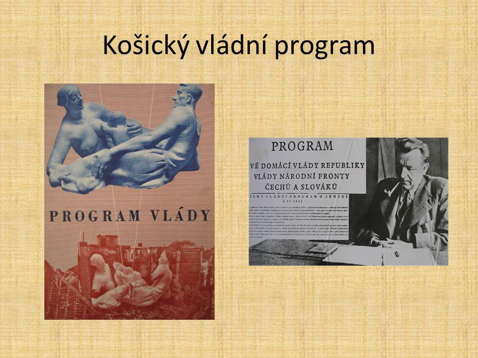 orientace na SSSR Národní fronta jako politický systém národní výbory – orgány státní správy rovnoprávnost Čechů a Slováků potrestání zrádců a kolaborantů konfiskace majetku nepřátel pozemková reforma a znárodnění klíčového průmyslu