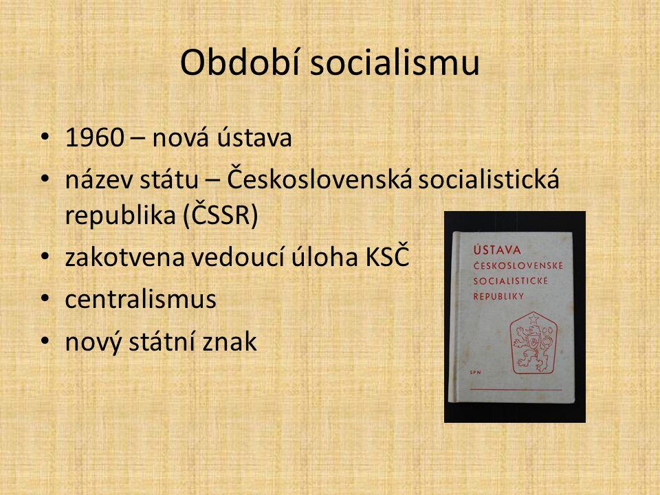 Období socialismu 1960 – nová ústava název státu – Československá socialistická republika (ČSSR) zakotvena vedoucí úloha KSČ centralismus nový státní znak