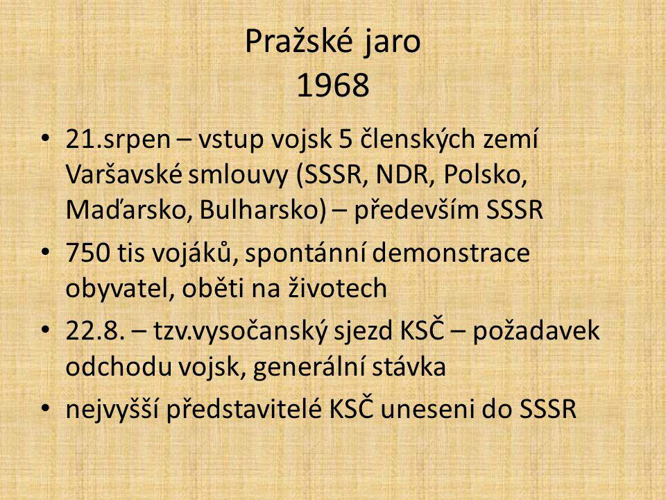 Pražské jaro 1968 21.srpen – vstup vojsk 5 členských zemí Varšavské smlouvy (SSSR, NDR, Polsko, Maďarsko, Bulharsko) – především SSSR 750 tis vojáků, spontánní demonstrace obyvatel, oběti na životech 22.8.