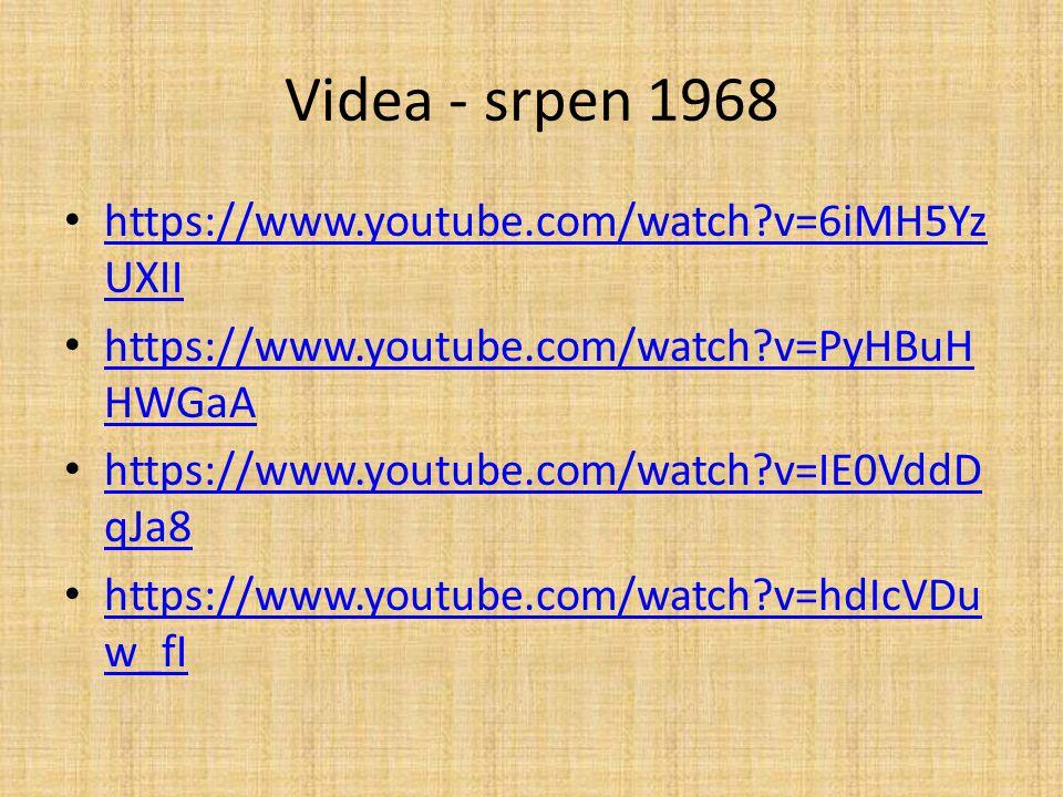 Videa - srpen 1968 https://www.youtube.com/watch?v=6iMH5Yz UXII https://www.youtube.com/watch?v=6iMH5Yz UXII https://www.youtube.com/watch?v=PyHBuH HWGaA https://www.youtube.com/watch?v=PyHBuH HWGaA https://www.youtube.com/watch?v=IE0VddD qJa8 https://www.youtube.com/watch?v=IE0VddD qJa8 https://www.youtube.com/watch?v=hdIcVDu w_fI https://www.youtube.com/watch?v=hdIcVDu w_fI