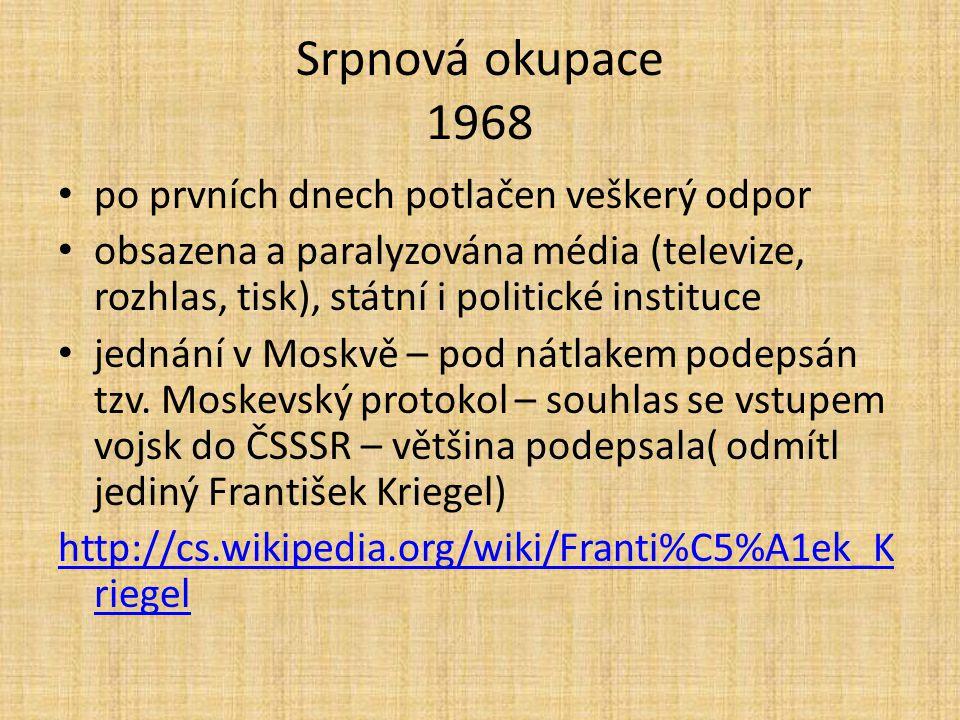 Srpnová okupace 1968 po prvních dnech potlačen veškerý odpor obsazena a paralyzována média (televize, rozhlas, tisk), státní i politické instituce jednání v Moskvě – pod nátlakem podepsán tzv.