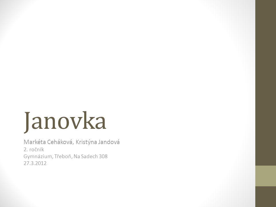 Janovka Markéta Ceháková, Kristýna Jandová 2. ročník Gymnázium, Třeboň, Na Sadech 308 27.3.2012