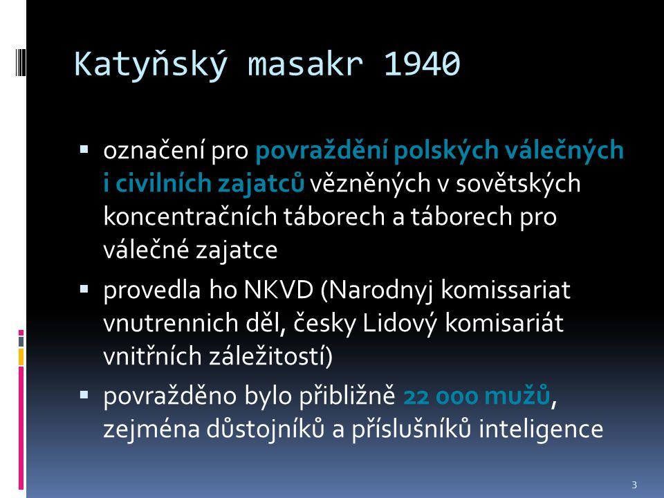 Katyňský masakr 1940  označení pro povraždění polských válečných i civilních zajatců vězněných v sovětských koncentračních táborech a táborech pro vá