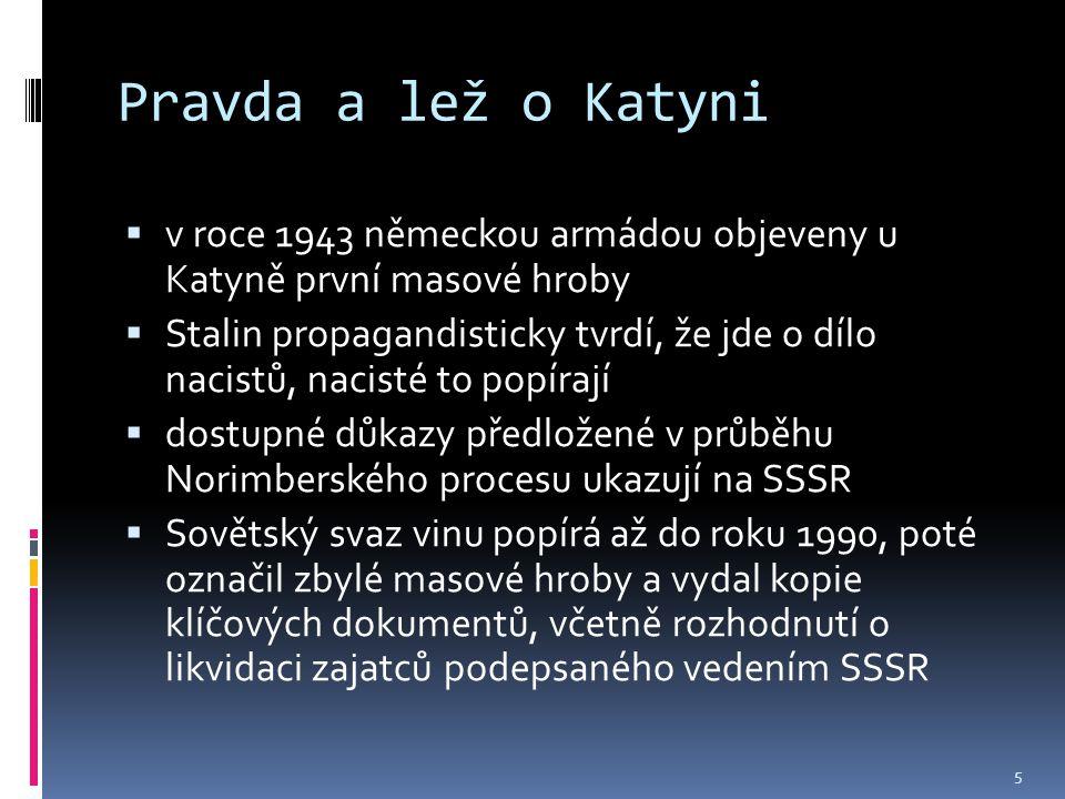 Pravda a lež o Katyni  v roce 1943 německou armádou objeveny u Katyně první masové hroby  Stalin propagandisticky tvrdí, že jde o dílo nacistů, naci