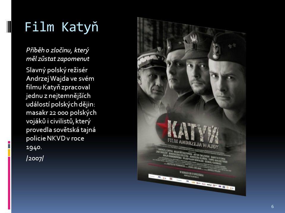 Film Katyň Příběh o zločinu, který měl zůstat zapomenut Slavný polský režisér Andrzej Wajda ve svém filmu Katyň zpracoval jednu z nejtemnějších událos