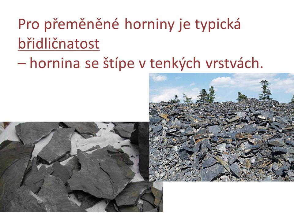 Pro přeměněné horniny je typická břidličnatost – hornina se štípe v tenkých vrstvách.