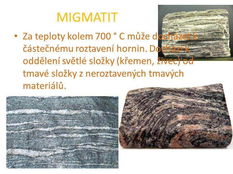 MIGMATIT Za teploty kolem 700 ° C může docházet k částečnému roztavení hornin. Dochází k oddělení světlé složky (křemen, živec) od tmavé složky z nero