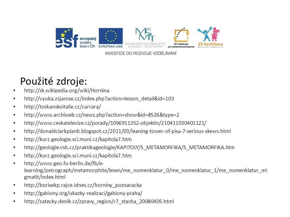 Použité zdroje: http://sk.wikipedia.org/wiki/Hornina http://vyuka.zsjarose.cz/index.php?action=lesson_detail&id=103 http://toskanskoitalie.cz/carrara/