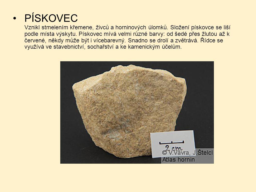 PÍSKOVEC Vznikl stmelením křemene, živců a horninových úlomků. Složení pískovce se liší podle místa výskytu. Pískovec mívá velmi různé barvy: od šedé