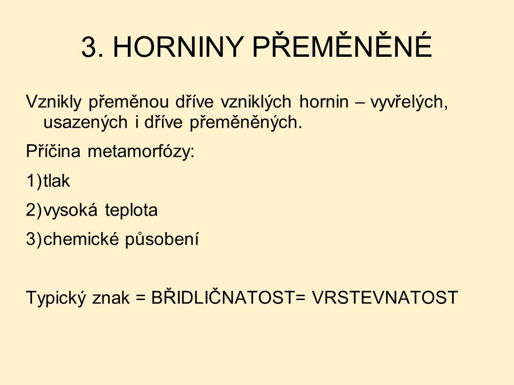 3. HORNINY PŘEMĚNĚNÉ Vznikly přeměnou dříve vzniklých hornin – vyvřelých, usazených i dříve přeměněných. Příčina metamorfózy: 1)tlak 2)vysoká teplota
