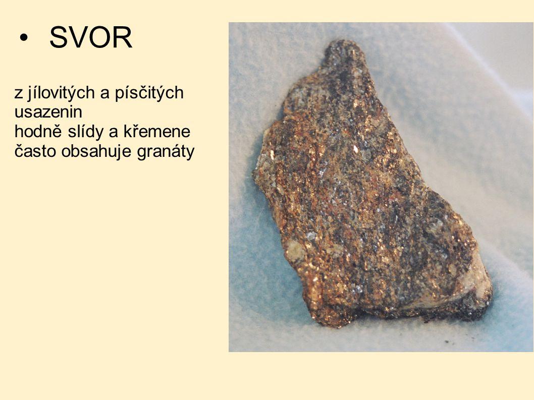 SVOR z jílovitých a písčitých usazenin hodně slídy a křemene často obsahuje granáty