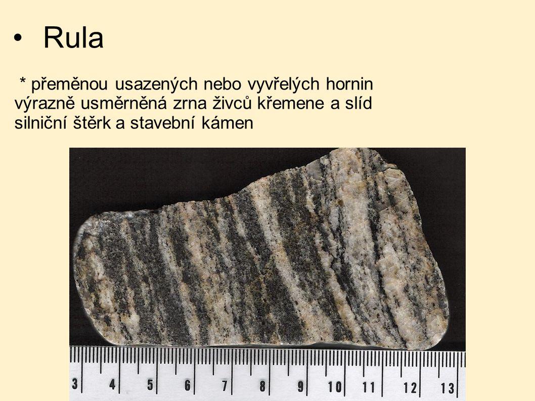 Rula * přeměnou usazených nebo vyvřelých hornin výrazně usměrněná zrna živců křemene a slíd silniční štěrk a stavební kámen