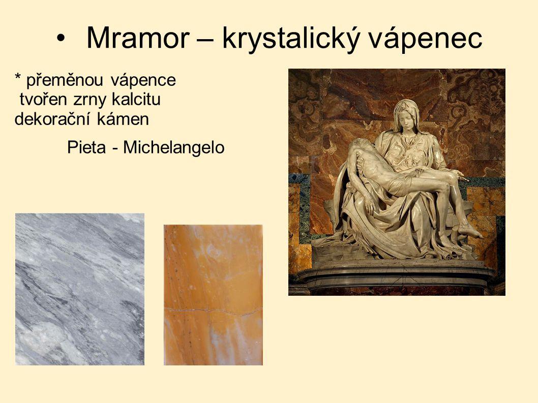 Mramor – krystalický vápenec * přeměnou vápence tvořen zrny kalcitu dekorační kámen Pieta - Michelangelo
