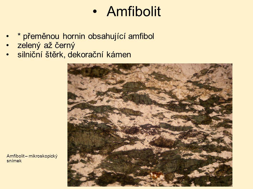 Amfibolit * přeměnou hornin obsahující amfibol zelený až černý silniční štěrk, dekorační kámen Amfibolit – mikroskopický snímek