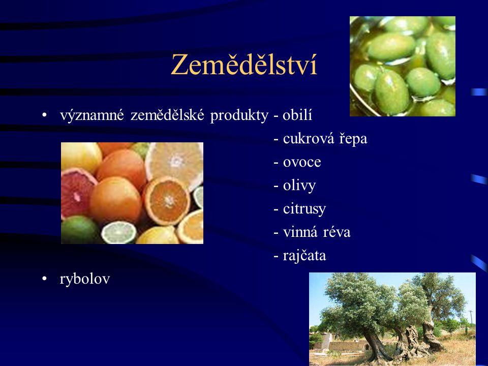 Zemědělství významné zemědělské produkty - obilí - cukrová řepa - ovoce - olivy - citrusy - vinná réva - rajčata rybolov