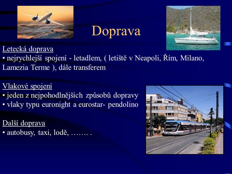 Doprava Letecká doprava nejrychlejší spojení - letadlem, ( letiště v Neapoli, Řím, Milano, Lamezia Terme ), dále transferem Vlakové spojení jeden z nejpohodlnějších způsobů dopravy vlaky typu euronight a eurostar- pendolino Další doprava autobusy, taxi, lodě, ……..