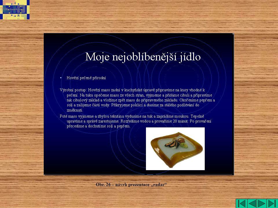 "Obr. 26 – návrh prezentace ""radar"""
