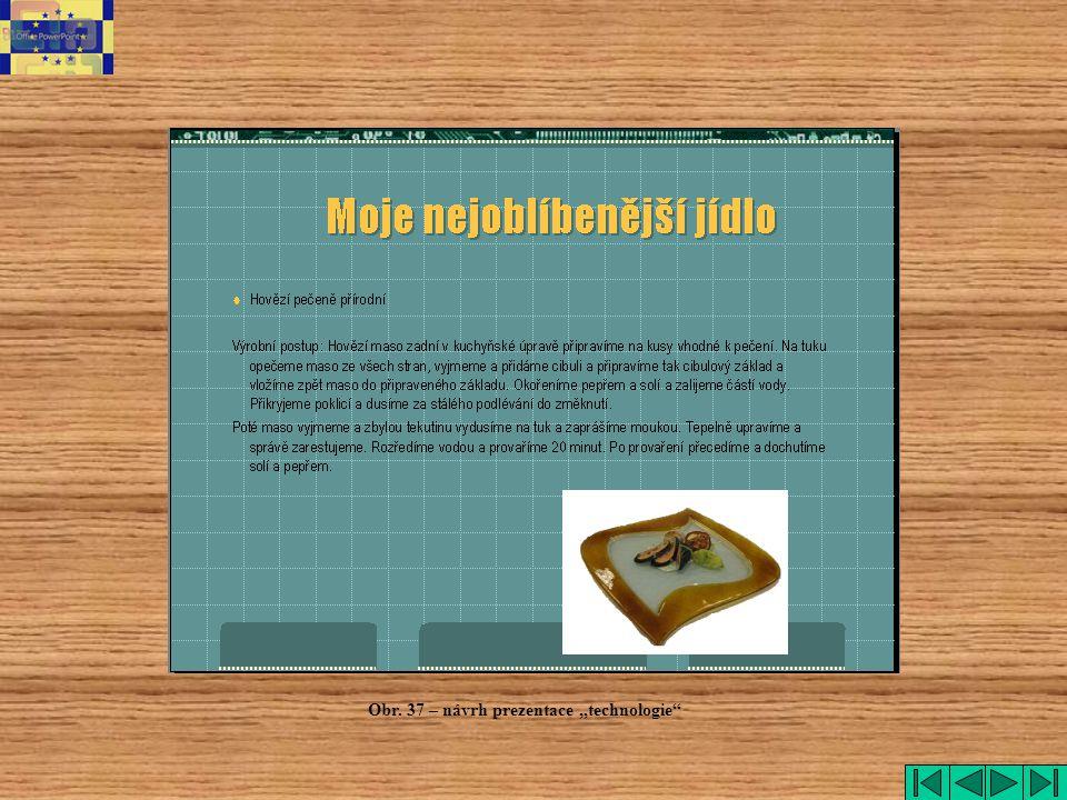 """Obr. 37 – návrh prezentace """"technologie"""""""