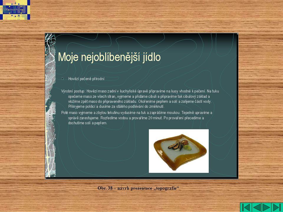 """Obr. 38 – návrh prezentace """"topografie"""""""