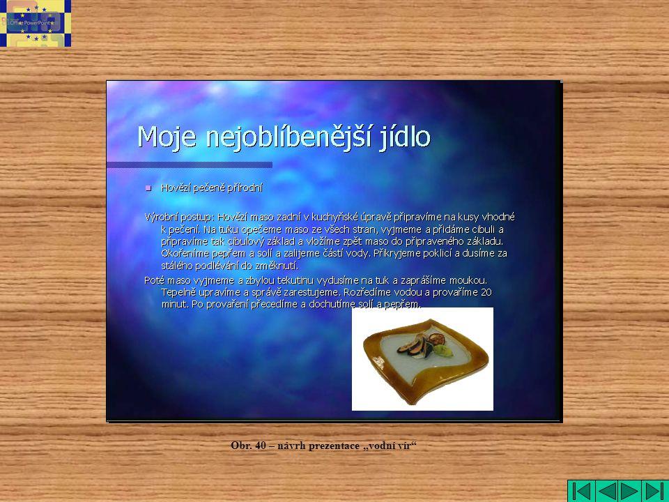 """Obr. 40 – návrh prezentace """"vodní vír"""""""