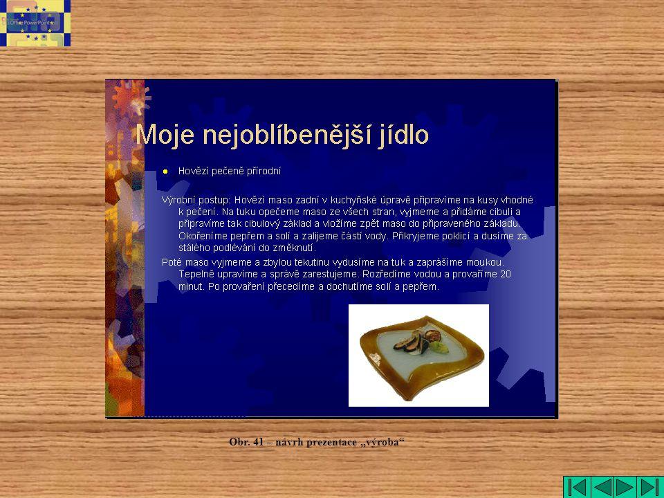 """Obr. 41 – návrh prezentace """"výroba"""""""