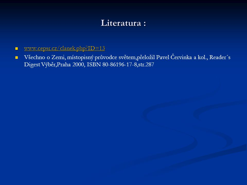 Literatura : www.cepsr.cz/clanek.php?ID=13 www.cepsr.cz/clanek.php?ID=13 www.cepsr.cz/clanek.php?ID=13 Všechno o Zemi, místopisný průvodce světem,přeložil Pavel Červinka a kol., Reader´s Digest Výběr,Praha 2000, ISBN 80-86196-17-8,str.287