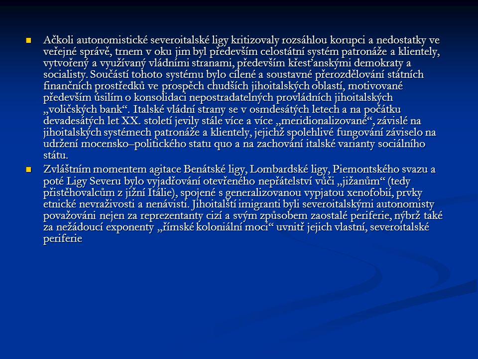 """Vývojové fáze Ligy Severu Ranná fáze : Autonomistické severoitalské ligy –– ať již Lombardská liga, Benátská liga či Piemontský svaz –– původně vyšly z představy jakési přirozeně a historicky dané """"regionální vlasti ."""