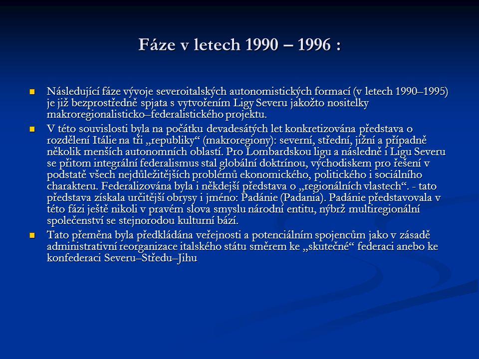Fáze v letech 1990 – 1996 : Následující fáze vývoje severoitalských autonomistických formací (v letech 1990–1995) je již bezprostředně spjata s vytvořením Ligy Severu jakožto nositelky makroregionalisticko–federalistického projektu.