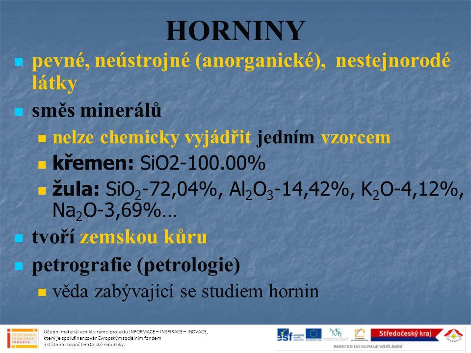 HORNINY pevné, neústrojné (anorganické), nestejnorodé látky směs minerálů nelze chemicky vyjádřit jedním vzorcem křemen: SiO2-100.00% žula: SiO 2 -72,