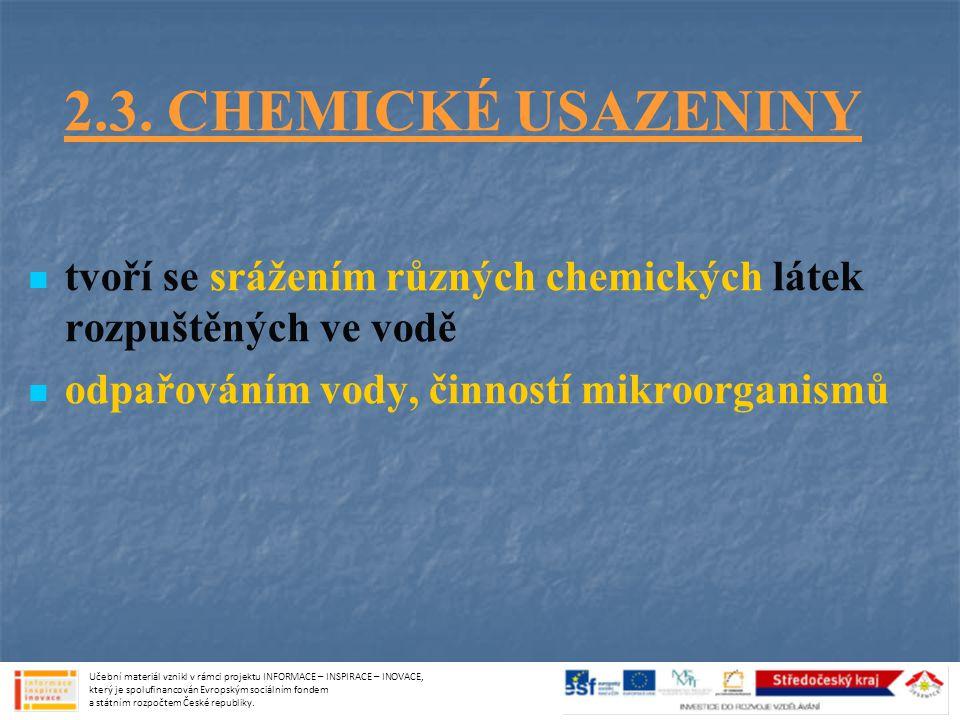 2.3. CHEMICKÉ USAZENINY tvoří se srážením různých chemických látek rozpuštěných ve vodě odpařováním vody, činností mikroorganismů Učební materiál vzni