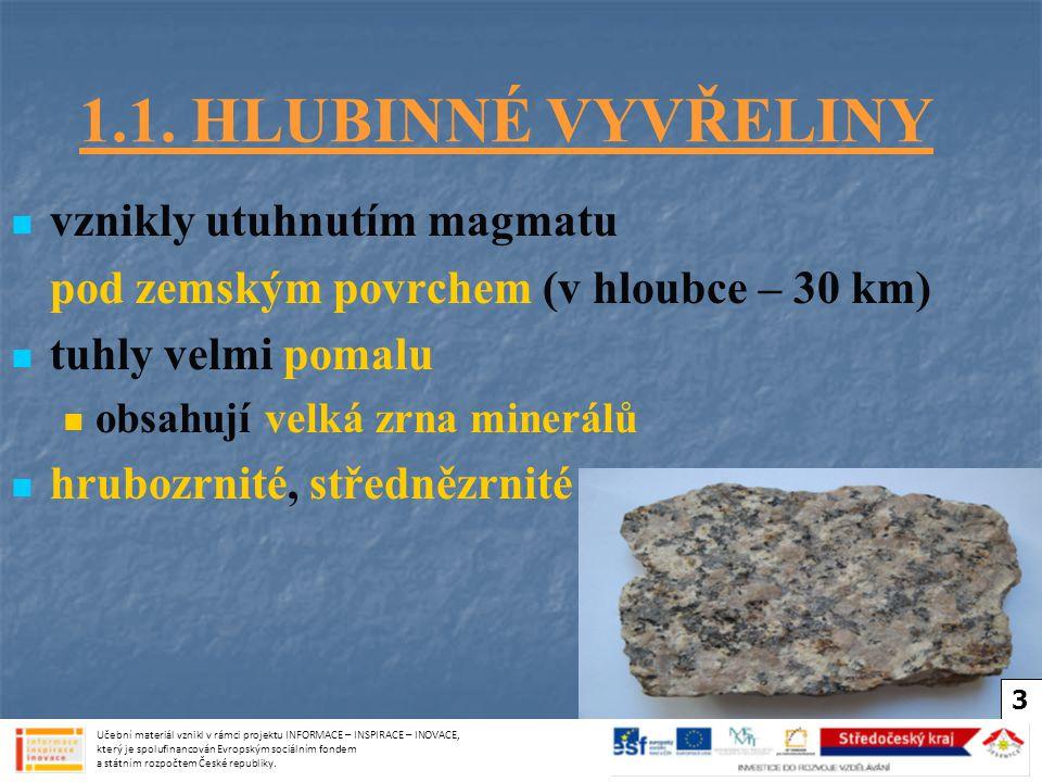 1.1. HLUBINNÉ VYVŘELINY vznikly utuhnutím magmatu pod zemským povrchem (v hloubce – 30 km) tuhly velmi pomalu obsahují velká zrna minerálů hrubozrnité