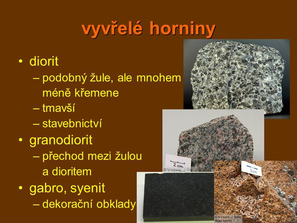 vyvřelé horniny diorit –podobný žule, ale mnohem méně křemene –tmavší –stavebnictví granodiorit –přechod mezi žulou a dioritem gabro, syenit –dekoračn